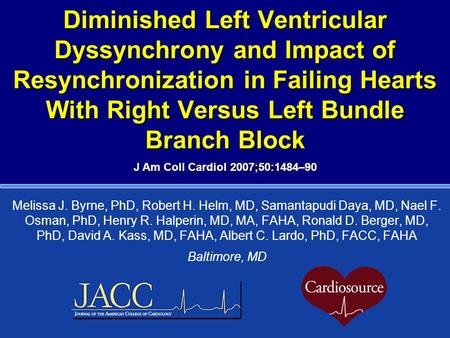 Diminished Left Ventricular Dyssynchrony and Impact of Resynchronization in Failing Hearts With Right Versus Left Bundle Branch Block J Am Coll Cardiol.