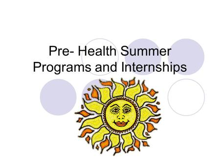 Pre- Health Summer Programs and Internships. Summer Programs There are many exciting summer opportunities in the health related fields, some of which.