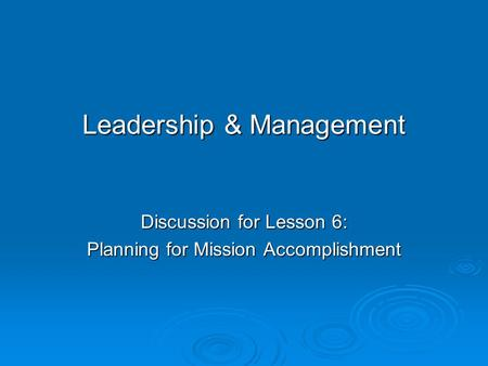 Leadership & Management Discussion for Lesson 6: Planning for Mission Accomplishment.