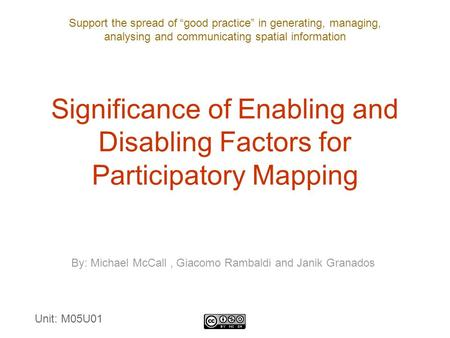 "Support the spread of ""good practice"" in generating, managing, analysing and communicating spatial information Significance of Enabling and Disabling Factors."