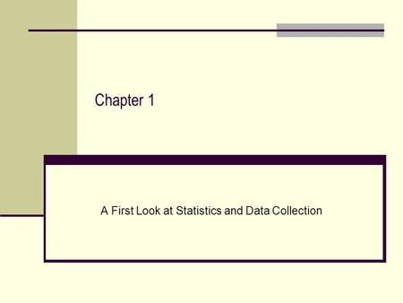 Chapter 1 A First Look at Statistics and Data Collection.