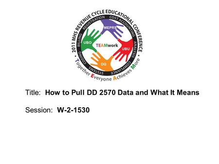 2010 UBO/UBU Conference Title: How to Pull DD 2570 Data and What It Means Session: W-2-1530.