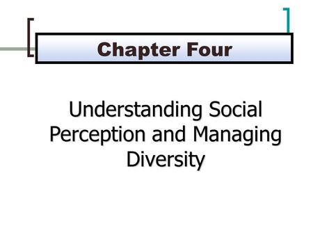Understanding Social Perception and Managing Diversity Chapter Four.