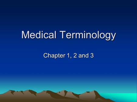 Medical Terminology Chapter 1, 2 and 3. Medicine Has a Language of Its Own Current medical vocabulary includes terms built from Greek and Latin word parts,