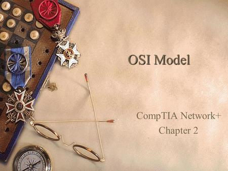 OSI Model CompTIA Network+ Chapter 2. Exam Objectives  The following 4 exam objectives will be covered in this chapter. 1. Define the layers of the OSI.