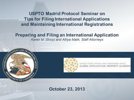 USPTO Madrid Protocol Seminar on Tips for Filing International Applications and Maintaining International Registrations Preparing and Filing an International.
