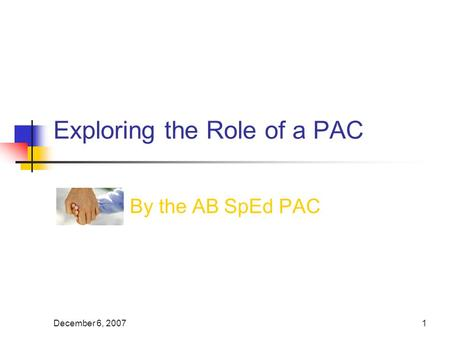 December 6, 20071 Exploring the Role of a PAC By the AB SpEd PAC.