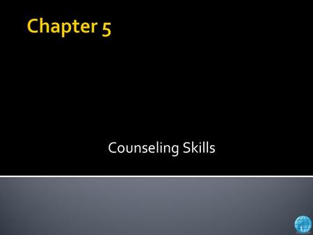 Counseling Skills 1. © 2007 Thomson Brooks/Cole, a division of Thomson Learning  The Office-the importance of a first impression  Do Box 5.1, p. 151.