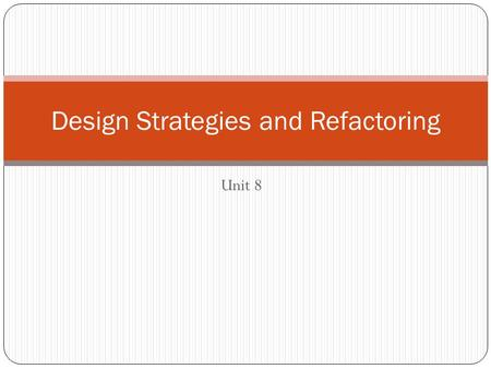 Unit 8 Design Strategies and Refactoring. Key Concepts Design strategy deliverables Requirements and constraints Outsourcing Sources of software Platform.