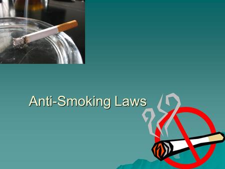 Anti-Smoking Laws. History of Tobacco Smoking Smoking tobacco goes back thousands of years. Around 1500 years ago, the tobacco smoking is depicted in.