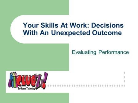 Your Skills At Work: Decisions With An Unexpected Outcome Evaluating Performance.