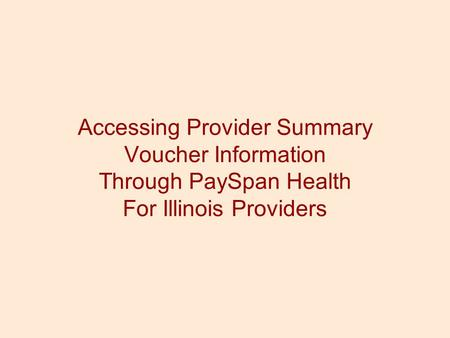 Accessing Provider Summary Voucher Information Through PaySpan Health For Illinois Providers.