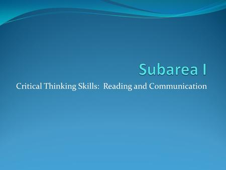 Critical Thinking Skills: Reading and Communication.