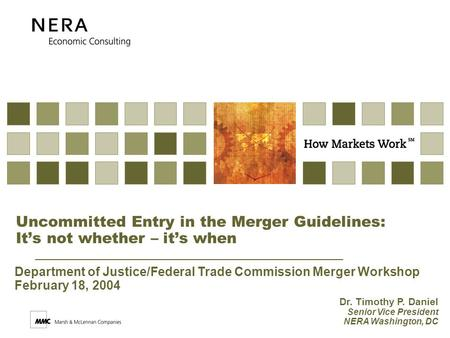 Uncommitted Entry in the Merger Guidelines: It's not whether – it's when Dr. Timothy P. Daniel Senior Vice President NERA Washington, DC Department of.