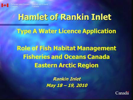 Hamlet of Rankin Inlet Type A Water Licence Application Role of Fish Habitat Management Fisheries and Oceans Canada Eastern Arctic Region Rankin Inlet.