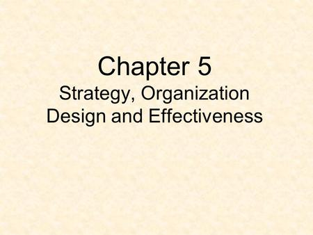 Chapter 5 Strategy, Organization Design and Effectiveness