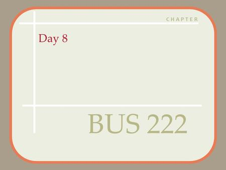 CHAPTER Day 8 BUS 222. Copyright 2005 Prentice HallCh 1 -2 Agenda Class roll call Questions? Assignment 2 Posted – Due Feb 16 – Marketing Assignment 2.pdf.
