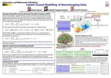 Latent Causal Modelling of Neuroimaging Data Informatics and Mathematical Modeling Morten Mørup 1 1 Cognitive Systems, DTU Informatics, Denmark, 2 Danish.