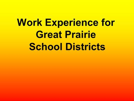 Work Experience for Great Prairie School Districts.