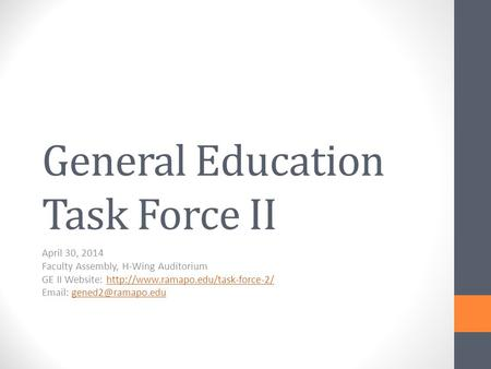 General Education Task Force II April 30, 2014 Faculty Assembly, H-Wing Auditorium GE II Website: