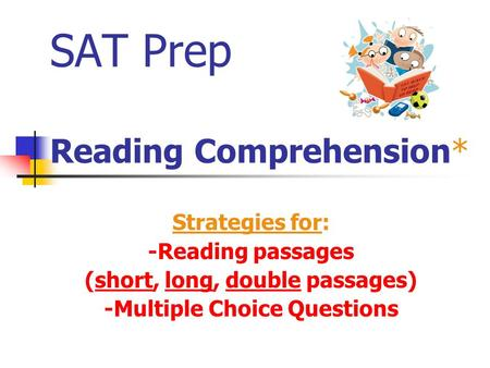 SAT Prep Reading Comprehension*