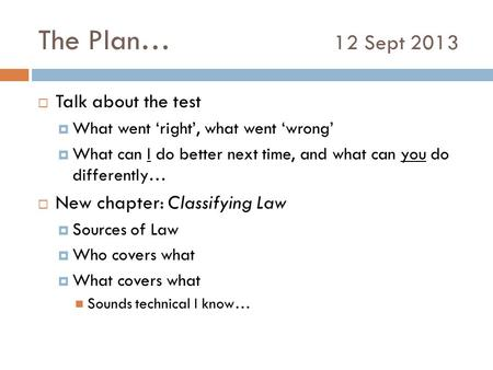 The Plan… 12 Sept 2013  Talk about the test  What went 'right', what went 'wrong'  What can I do better next time, and what can you do differently…