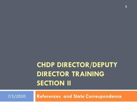 CHDP DIRECTOR/DEPUTY DIRECTOR TRAINING SECTION II References and State Correspondence 1 7/1/2010.