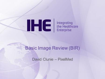 Basic Image Review (BIR) David Clunie – PixelMed.