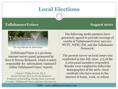 TallahasseeVoices August 2010 Local Elections TallahasseeVoices is a pro bono internet survey panel sponsored by Kerr & Downs Research, which is solely.