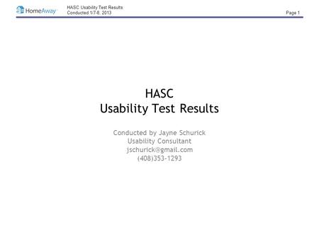 HASC Usability Test Results Conducted 1/7-8, 2013 Page 1 HASC Usability Test Results Conducted by Jayne Schurick Usability Consultant