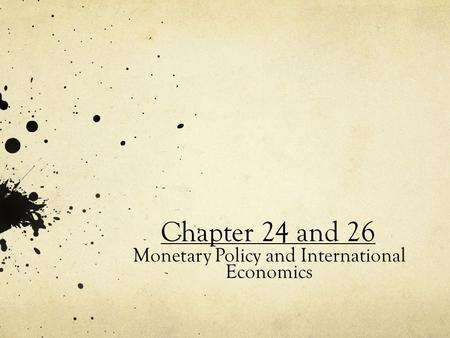 Chapter 24 and 26 Monetary Policy and International Economics.