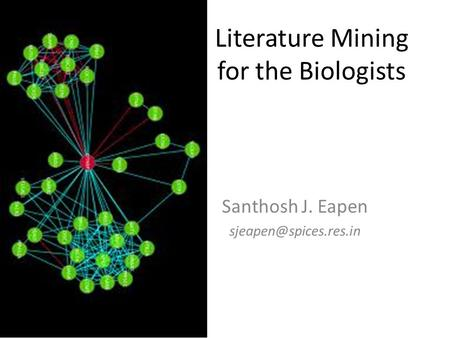 Literature Mining for the Biologists Santhosh J. Eapen