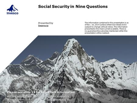 Social Security in Nine Questions Presented by Invesco TR-SSNINE-PPT-1P 12/14TR-SSNINE-PPT-1P 12/14 The information contained in this presentation is as.