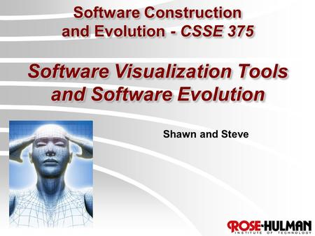 Software Construction and Evolution - CSSE 375 Software Visualization Tools and Software Evolution Shawn and Steve.