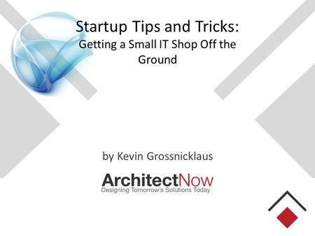 Startup Tips and Tricks: Getting a Small IT Shop Off the Ground by Kevin Grossnicklaus.