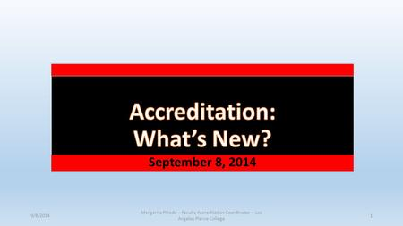 September 8, 2014 9/8/2014 Margarita Pillado -- Faculty Accreditation Coordinator -- Los Angeles Pierce College 1.