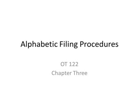 Alphabetic Filing Procedures OT 122 Chapter Three.
