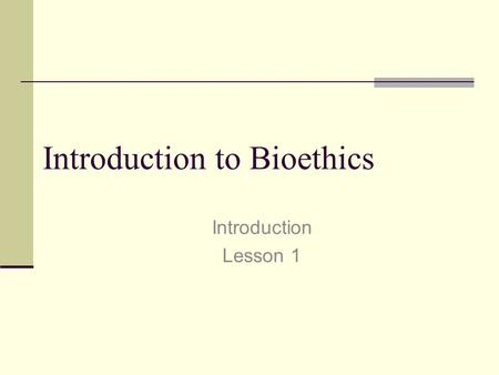 "Introduction to Bioethics Introduction Lesson 1. When was the last time you said, ""can we talk about ethics?"" Why? Because the reputation of ethics says."