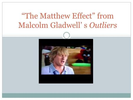 """The Matthew Effect"" from Malcolm Gladwell' s Outliers"