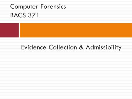 Evidence Collection & Admissibility Computer Forensics BACS 371.