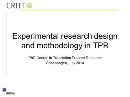 Experimental research design and methodology in TPR PhD Course in Translation Process Research Copenhagen, July 2014.
