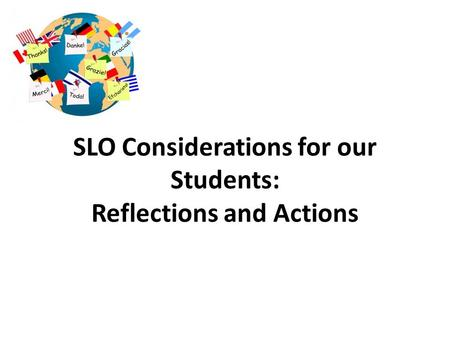 SLO Considerations for our Students: Reflections and Actions.