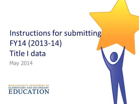 Instructions for submitting FY14 (2013-14) Title I data May 2014.