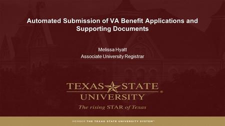 Automated Submission of VA Benefit Applications and Supporting Documents Melissa Hyatt Associate University Registrar.