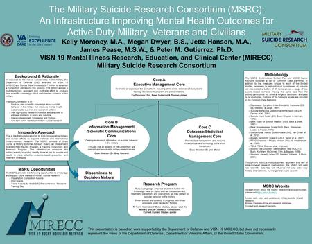 The Military Suicide Research Consortium (MSRC): An Infrastructure Improving Mental Health Outcomes for Active Duty Military, Veterans and Civilians Kelly.