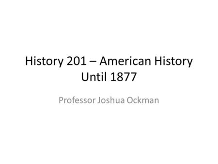 History 201 – American History Until 1877