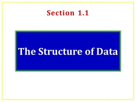 Section 1.1 The Structure of Data. Why Statistics? Statistics is all about DATA  Collecting DATA  Describing DATA – summarizing, visualizing  Analyzing.