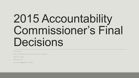2015 Accountability Commissioner's Final Decisions KIM GILSON SENIOR CONSULTANT, DATA AND ACCOUNTABILITY REGION 10 ESC 972-348-1480