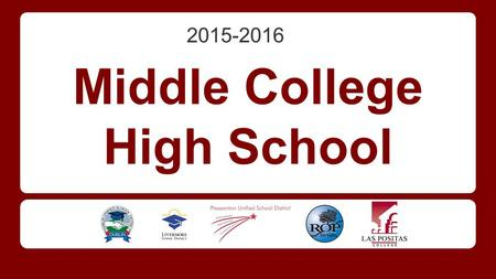Middle College High School 2015-2016. About Middle College A collaboration between ◆ Las Positas College ◆ Tri-Valley Regional Occupational Program ◆