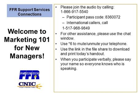 FFR Support Services Connections Please join the audio by calling: 1-866-917-5540 –Participant pass code: 8360072 –International callers, call 1-517-968-9849.